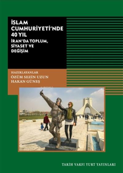 İslam Cumhuriyeti'nde 40 Yıl;İran'da Toplum, Siyaset Ve Değişim
