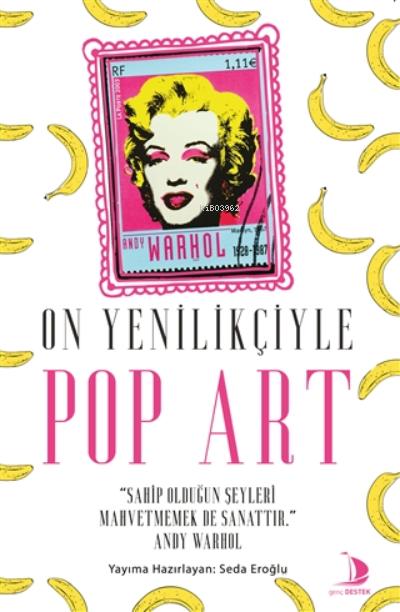 On Yenilikçiyle Pop Art;Sahip Olduğun Şeyleri Mahvetmek de Sanattır