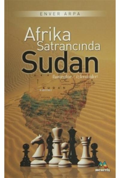 Afrika Satrancında Sudan;Hatıralar / İzlenimler