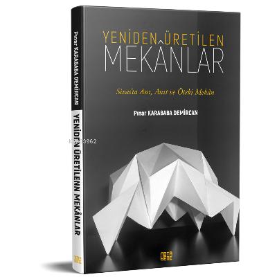 Yeniden Üretilen Mekanlar;Sivas'ta Anı, Anıt ve Öteki Mekan