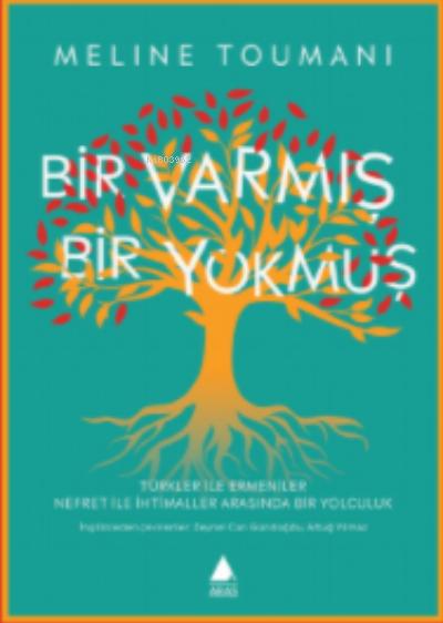 Bir Varmış Bir Yokmuş;Türkler ile Ermeniler Nefret ile İhtimaller Arasında Bir Yolculuk