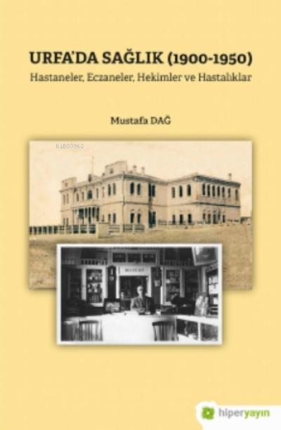 Urfa'da Sağlık (1900-1950) Hastaneler, Eczaneler, Hekimler ve Hastalıklar