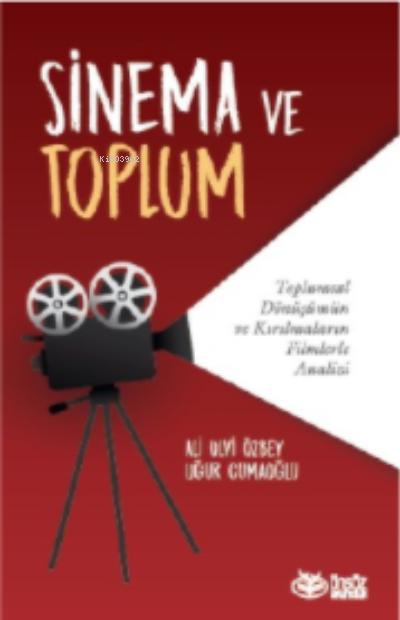 Sinema ve Toplum ;Toplumsal Dönüşümün ve Kırılmaların Filmlerle Analizi