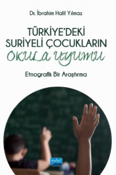 Türkiye'deki Suriyeli Çocukaların Okula Uyumu - Etnografik Bir Araştırma