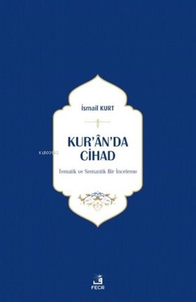 Kur'an'da Cihad;Tematik ve Semantik Bir İnceleme