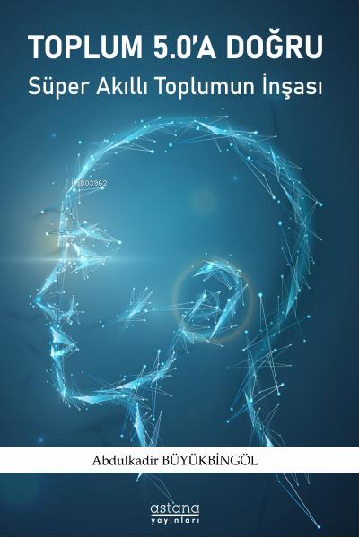 Toplum 5.0 a Doğru ;Süper Akıllı Toplumun İnşası