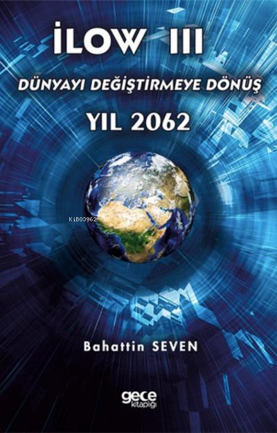İlow III;Dünyayı Değiştirmeye Dönüş Yıl 2062