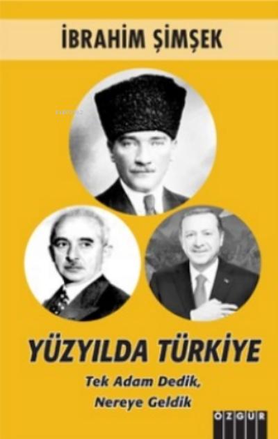 Yüzyılda Türkiye;Tek Adam Dedik, Nereye Geldik