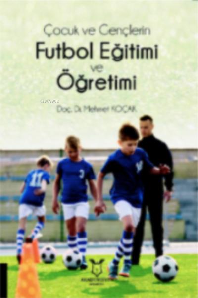 Çocuk ve Gençlerin Futbol Eğitimi ve Öğretimi