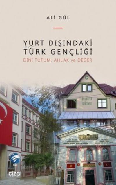 Yurt Dışındaki Türk Gençliği;Dini Tutum, Ahlak ve Değer