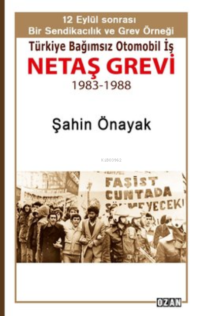 Türkiye Bağımsız Otomobil İş Netaş Grevi;12 Eylül Sonrası Bir Sendikacılık ve Grev Örneği (1983-1988)