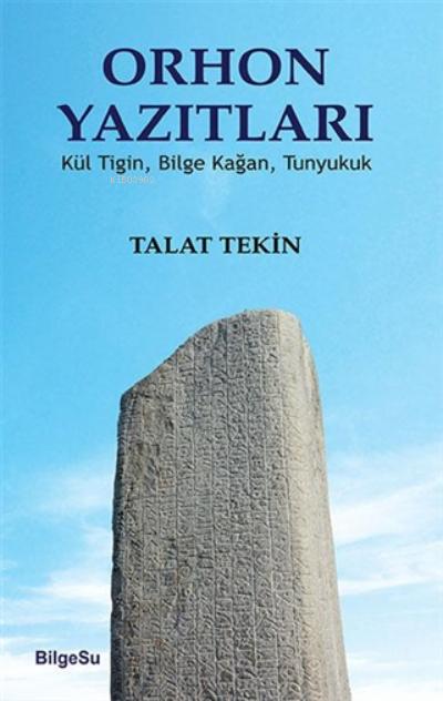 Orhon Yazıtları;Kül Tiğin, Bilge Kağan, Tunyukuk