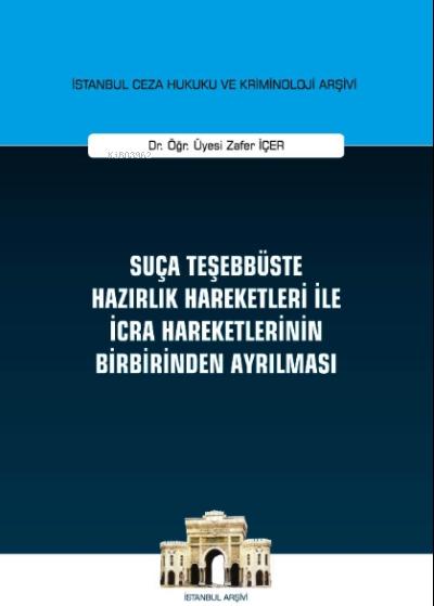 Suça Teşebbüste Hazırlık Hareketleri ile İcra Hareketlerinin Birbirinden Ayrılması;İstanbul Ceza Hukuku ve Kriminoloji Arşivi Yayın No : 29