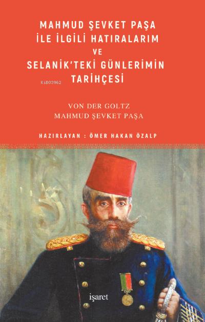 Mahmud Şevket Paşa ile İlgili Hatıralarım ve Selanik'teki Günlerimin Tarihçesi