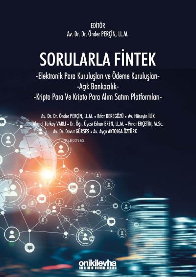 Sorularla Fintek;Elektronik Para Kuruluşları ve Ödeme Kuruluşları - Açık Bankacılık - Kriptopara ve Kriptopara Alım Satım Platformları