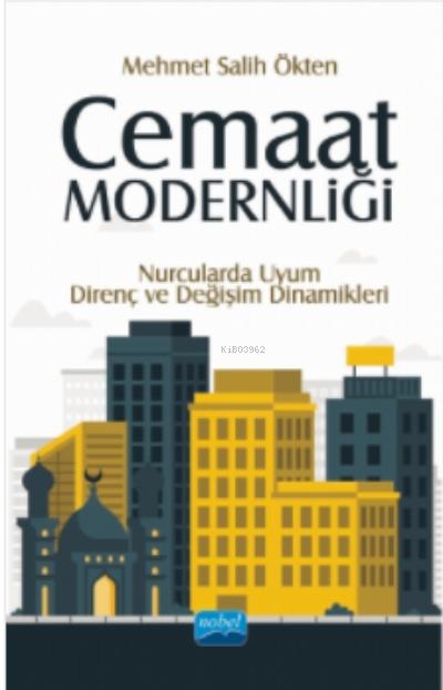 Cemaat Modernliği; Nurcularda Uyum, Direnç ve Değişim Dinamikleri