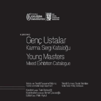 Genç Ustalar Karma Sergi Kataloğu : Moda ve Tekstil Tasarımı Bölümü: Tekstil, Kumaş, Baskı Teknikleri 11 Mart-11 Nisan 2020 Gelişim Sanat Galerisi