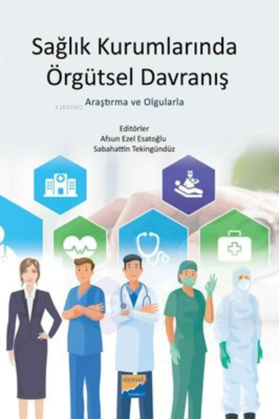 Sağlık Kurumlarında Örgütsel Davranış ;Araştırma ve Olgularla
