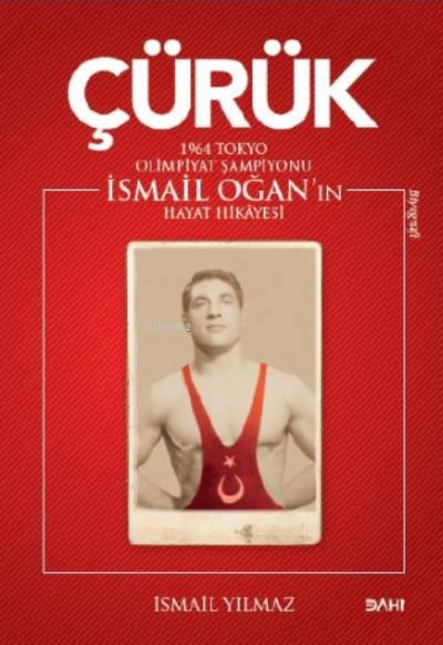 Çürük;1964 Tokyo Olimpiyat Şampiyonu İsmail Oğan'ın Hayat Hikayesi