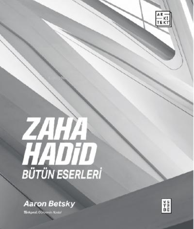 Zaha Hadid : Bütün Eserleri