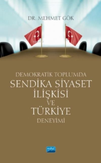 Demokratik Toplumda Sendika Siyaset İlişkisi Ve Türkiye Deneyimi