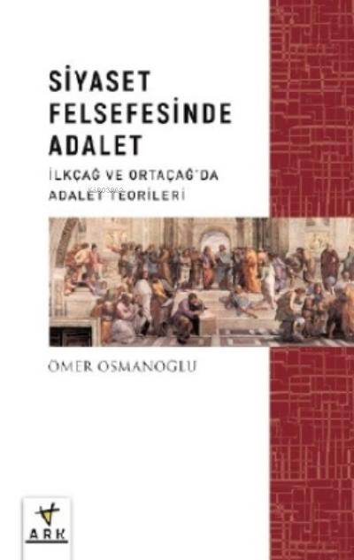 Siyaset Felsefesinde Adalet;İlkçağ Ve Ortaçağ'da Siyaset Teorileri