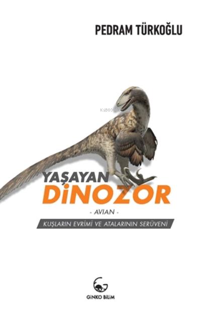 Yaşayan Dinozor - Avian;Kuşların Evrimi ve Atalarının Serüveni
