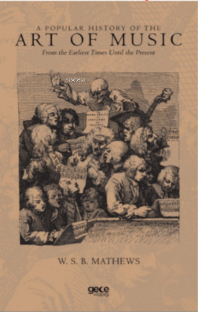 A Popular History Of The Art Of Music;From the Earliest Times Until the Present