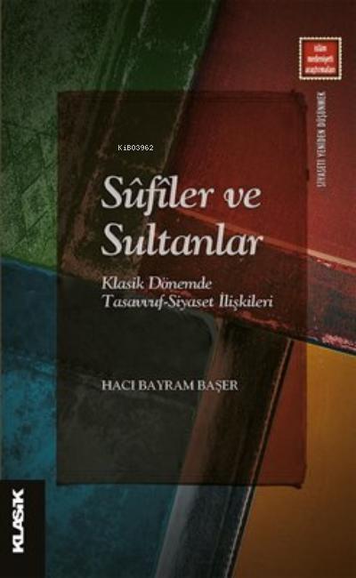 Sûfîler ve Sultanlar;Klasik Dönemde Tasavvuf-Siyaset İlişkileri