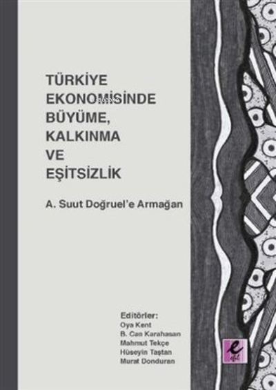 Türkiye Ekonomisinde Büyüme, Kalkınma ve Eşitsizlik;A. Suut Doğruel'e Armağan