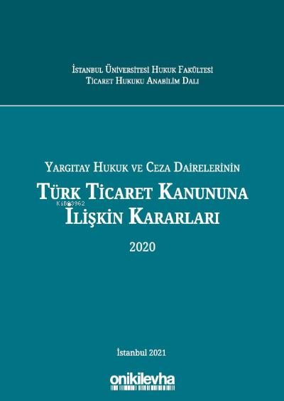 Yargıtay Hukuk ve Ceza Dairelerinin Türk Ticaret Kanununa İlişkin Kararları (2020)