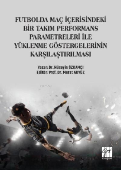 Futbolda Maç İçerisindeki Bir Takım Performans Parametreleri İle Yüklenme Göstergelerinin Karşılaştırılması