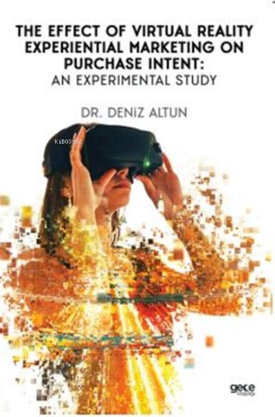 Sanal Gerçeklik Deneyimsel Pazarlamanın Satın Alma Niyetine Etkisi: Deneysel Bir Çalışma