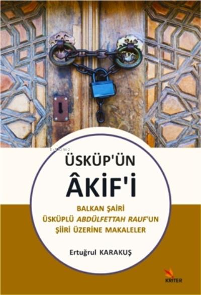 Üsküp'ün Akif'i;Balkan Şairi Üsküplü Abdülfettah Rauf'un Şiiri Üzerine Makaleler