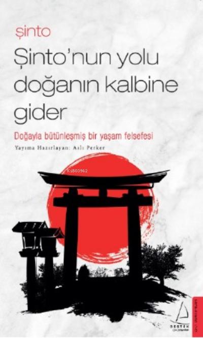 Şinto-Şinto'nun Yolu Doğanın Kalbine Gider;Doğayla Bütünleşmiş Bir Yaşam Felsefesi