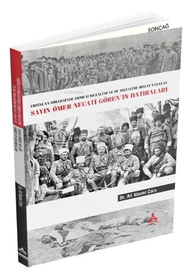 Sayın Ömer Necati Gören'in Hatıraları ;Erzincan Bölgesinde Ermeni Mezalimi Ve Bu Mezalimi Bizzat Yaşayan