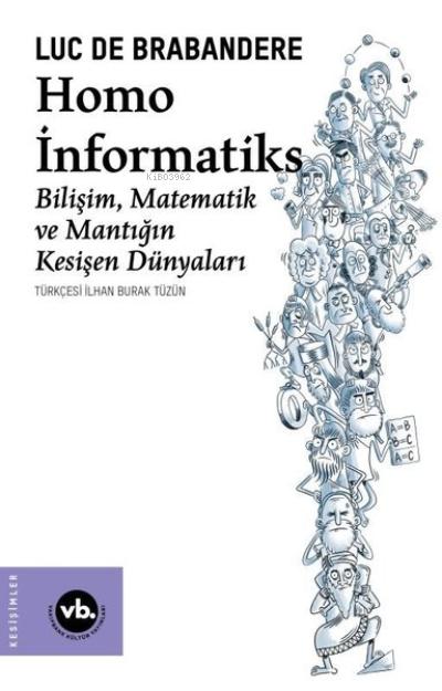 Homo İnformatiks - Bilişim Matematik ve Mantığın Kesişen Dünyaları