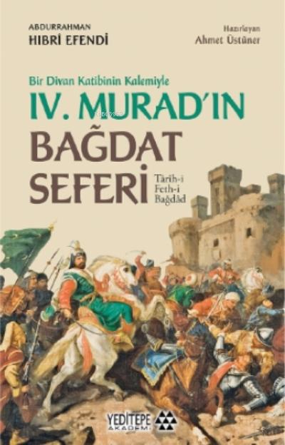 Bir Divan Katibinin Kalemiyle 4. Murad'ın Bağdat Seferi;Tarih-i Feth-i Bağdad