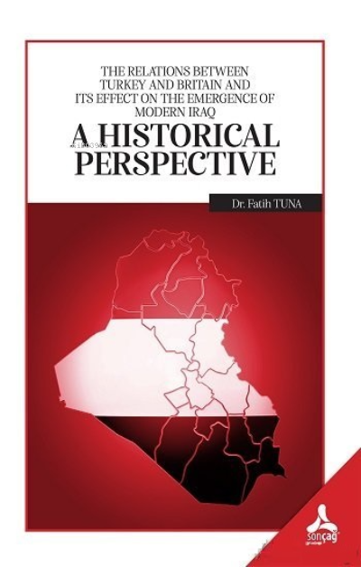 A Historical Perspective;The Relations Between Turkey and Britain and İts Effect On the Emergence Of Modern İraq