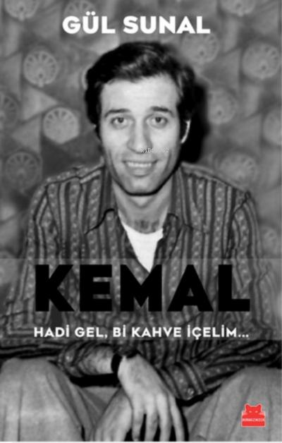Kemal ;Hadi Gel, Bi Kahve İçelim