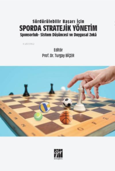 Sürdürülebilir Başarı İçin Sporda Stratejik Yönetim Sponsorluk-Sistem Düşüncesi ve Duygusal Zeka