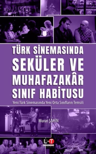 Türk Sinemasında Seküler Ve Muhafazakar Sınıf Habitusu;Yeni Türk Sinemasında Yeni Orta Sınıfların Temsili