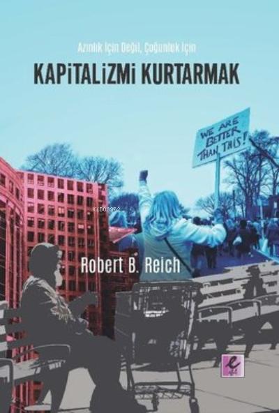 Kapitalizmi Kurtarmak;Azınlık İçin Değil Çoğunluk İçin