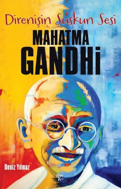 Mahatma Gandhi ;Direnişin Suskun Sesi