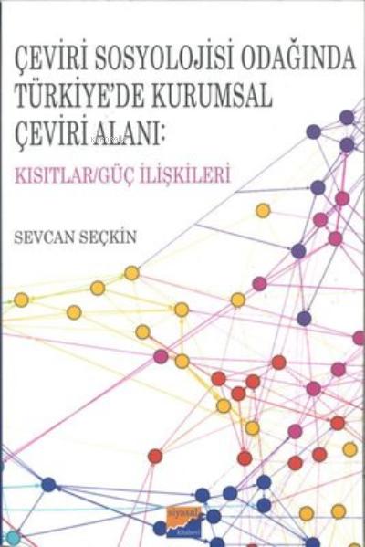 Çeviri Sosyolojisi Odağında Türkiye'de Kurumsal Çeviri Alanı: Kısıtlar/Güç İlişkileri