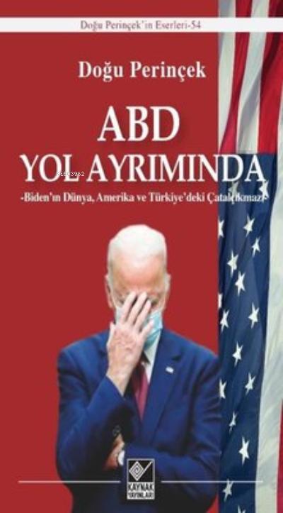ABD Yol Ayrımında ;Biden'ın Dünya, Amerika ve Türkiye'deki Çatalçıkmazı