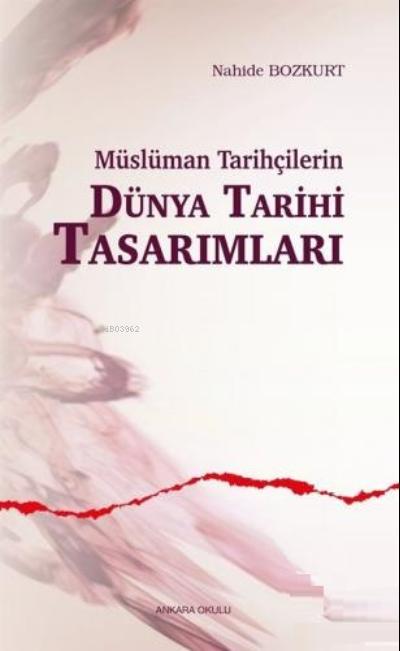 Müslüman Tarihçilerin Dünya Tarihi Tasarımları