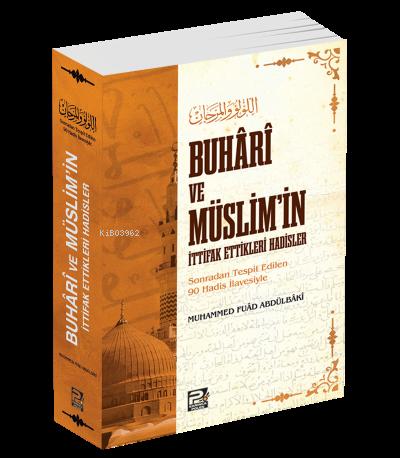 Buhâri ve Müslim'in İttifak Ettikleri Hadisler