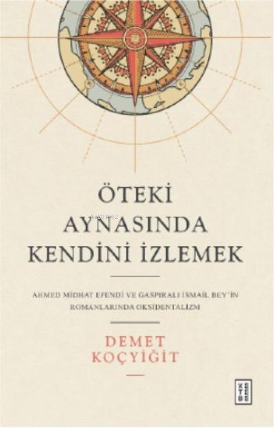 Öteki Aynasında Kendini İzlemek;Ahmed Midhat Efendi ve Gaspıralı İsmail Bey'in Romanlarında Oksidentalizm