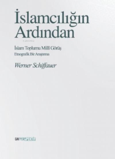 İslamcılığın Ardından - İslam Toplumu Milli Görüş;Etnografik Bir Araştırma